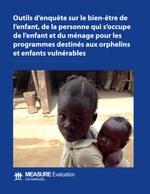 Outils d'enquête sur le bien-être de l'enfant, de la personne qui s'occupe de l'enfant et du ménage pour les programmes destinés aux orphelins et enfants vulnérables. Un manuel
