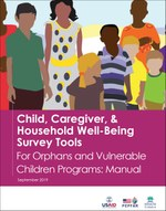 Child, Caregiver & Household Well-being Survey Tools for Orphans & Vulnerable Children Programs: Manual