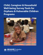 Child, Caregiver & Household Well-being Survey Tools for Orphans & Vulnerable Children Programs: Protocol Template