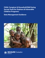 Child, Caregiver & Household Well-being Survey Tools for Orphans & Vulnerable Children Programs: Data Management Guidance