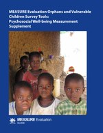 MEASURE Evaluation Orphans and Vulnerable Children Survey Tools: Psychosocial Well-being Measurement Supplement