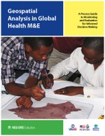 Geospatial  Analysis in Global Health M&E: A Process Guide to Monitoring and Evaluation for Informed Decision Making