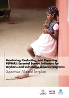 Monitoring, Evaluating, and Reporting PEPFAR's Essential Survey Indicators for Orphans and Vulnerable Children Programs: Supervisor Manual Template