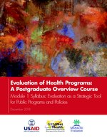 Evaluation of Health Programs: A Postgraduate Overview Course – Module 1 Syllabus: Evaluation as a Strategic Tool for Public Programs and Policies