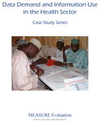 Data Demand and Information Use in the Health Sector: Case Study Series