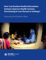 How Can Routine Health Information Systems Improve Health Systems Functioning in Low-Resource Settings? Assessing the Evidence Base