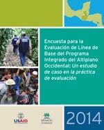 Encuesta para la Evaluación de Línea de Base del Programa Integrado del Altiplano Occidental: Un estudio de caso en la práctica de evaluación