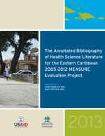 The Annotated Bibliography of Health Science Literature for the Eastern Caribbean 2005-2012 MEASURE Evaluation Project