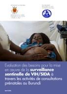 Evaluation des besoins pour la mise en oeuvre de la surveillance sentinelle de VIH/SIDA à travers les activités de consultations prénatales au Burundi