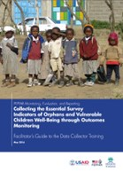 PEPFAR Monitoring, Evaluation, and Reporting: Collecting the Essential Survey Indicators of Orphans and Vulnerable Children Well-Being through Outcomes Monitoring - Facilitator's Guide to the Data Collector Training