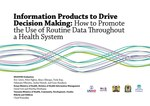 Information Products to Drive Decision Making: How to Promote the Use of Routine Data Throughout a Health System