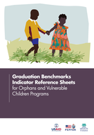 Graduation Benchmarks Indicator Reference Sheets for Orphans and Vulnerable Children Programs