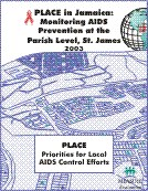 PLACE in Jamaica: Monitoring AIDS Prevention at the Parish Level, St. James, 2003.