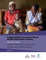 Scaling Mobile Community-Based Health Information Systems: Two Case Studies: Medic Mobile and Living Goods, Dimagi and mothers2mothers