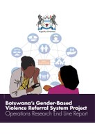 Botswana's Gender-Based Violence Referral System Project: Operations Research End Line Report
