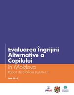 Evaluarea Îngrijirii Alternative a Copilului în Moldova: Raport de Evaluare (Volumul 1)
