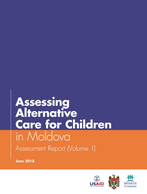 Assessing Alternative Care for Children in Moldova: Assessment Report (Volume 1)
