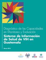 Diagnóstico de las Capacidades en Monitoreo y Evaluación: Sistema de Información de Salud de VIH en Guatemala