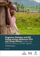 Pregnancy Decisions and HIV Testing among Adolescent Girls and Young Women Enrolled in the DREAMS Initiative in Northern Uganda: Qualitative Report