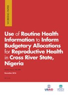 Use of Routine Health Information to Inform Budgetary Allocations for Reproductive Health in Cross River State, Nigeria