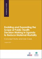 Enabling and Expanding the Scope of Public Health Decision Making in Uganda to Reduce Maternal Mortality: Concept Note and Use Case