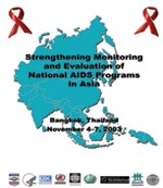 Strengthening Monitoring and Evaluation of National AIDS Programs in Asia. Bangkok, Thailand, November 4-7, 2003