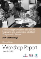 Monitoring Outcomes of PEPFAR Orphans and Vulnerable Children Programs in Kenya: Report on a Workshop to Disseminate 2016–2018 Findings